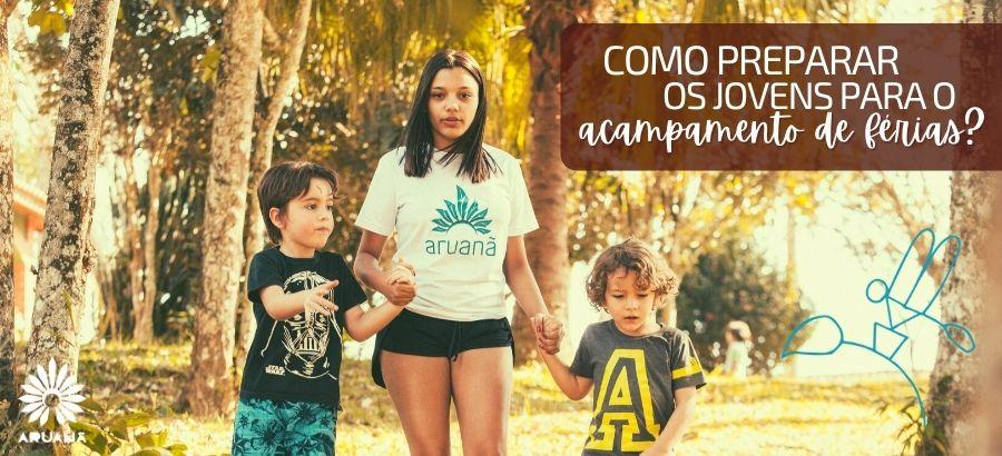 Como preparar os jovens para essa experiência | Acampamento Aruanã