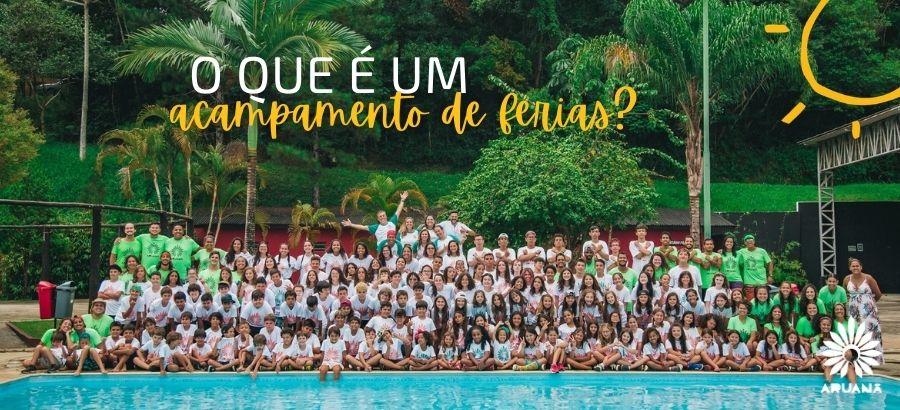 O que é um acampamento de férias? | Aruanã