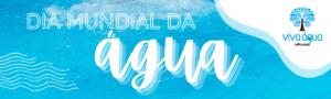 Dia Mundial da Água | Aruanã Acampamentos e Eventos